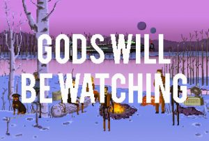 gods will be watching - moral adventure